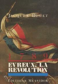 Jacques Dimet et Raoul Clouet - 1789, Évreux, la Révolution.