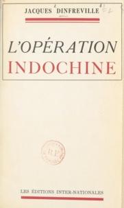 Jacques Dinfreville - L'opération Indochine.