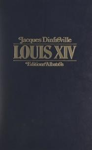 Jacques Dinfreville - Louis XIV - Les saisons d'un grand règne.