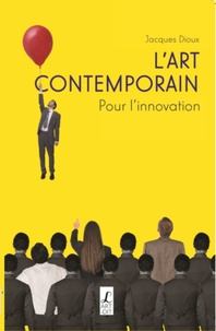 Jacques Dioux - L'art contemporain - Pour l'innovation.