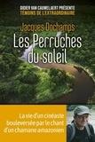 Jacques Dochamps - Les perruches du soleil - La vie d'un cinéaste bouleversée par le chant d'un chamane amérindien.