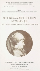 """Jacques Domenech et  Collectif - Autobiographie et fiction romanesque - Autour des """"Confessions"""" de Jean-Jacques Rousseau, actes du colloque international, Nice, 11-13 janvier 1996."""