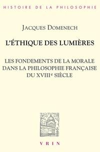 Jacques Domenech - L'Éthique des lumières - Les fondements dela morale dans la philosophie française du XVIIIe siècle.