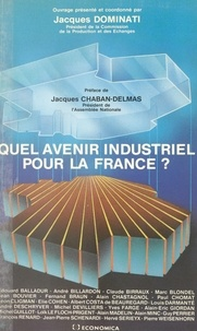 Jacques Dominati et Jacques Chaban-Delmas - Quel avenir industriel pour la France ?.