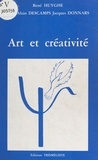 Jacques Donnars et René Huyghe - Art et créativité.