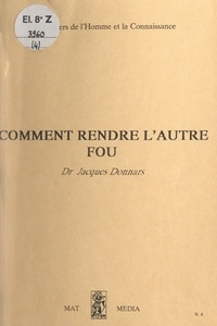Jacques Donnars - Comment rendre l'autre fou.