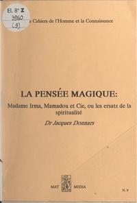 Jacques Donnars - La pensée magique - Madame Irma, Mamadou et Cie ou les ersatz de la spiritualité.