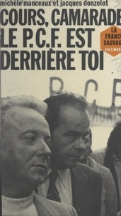 Jacques Donzelot et Michèle Manceaux - Cours, camarade, le P.C.F. est derrière toi.