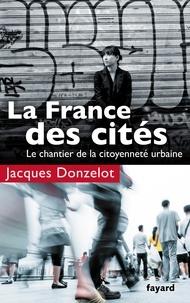 Jacques Donzelot - La France des cités - Le chantier de la citoyenneté urbaine.