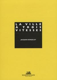 Jacques Donzelot - La ville à trois vitesse - Et autres essais.