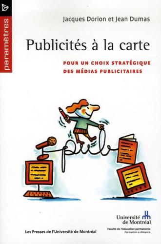 Jacques Dorion et Jean Dumas - Publicités à la carte - Pour un choix stratégique des médias publicitaires.