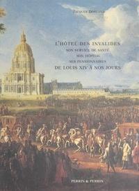 Jacques Dorland et  Delrieu - L'Hôtel des Invalides de Louis XIV à nos jours - Son service de santé, son hôpital, ses pensionnaires.