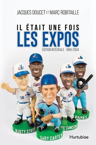 Jacques Doucet et Marc Robitaille - Il était une fois les Expos - L'intégrale : 1969-2004.