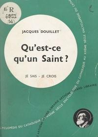 Jacques Douillet - La vie en dieu, les médiateurs (4) - Qu'est-ce qu'un saint ?.