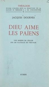Jacques Dournes et  Faculté de théologie de Lyon-F - Dieu aime les Païens - Une mission de l'Église sur les plateaux du Viêt-Nam.