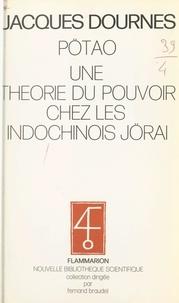 Jacques Dournes et Fernand Braudel - Pötao - Une théorie du pouvoir chez les Indochinois Jörai.