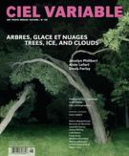 Jacques Doyon et Franck Michel - Ciel variable  : Ciel variable. No. 106, Printemps 2017 - Arbres, Glace et Nuages.