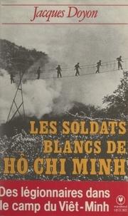 Jacques Doyon et Henri Leclerc - Les soldats blancs de Hô Chi Minh.