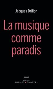 Jacques Drillon - La musique comme paradis.