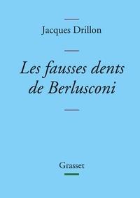 Jacques Drillon - Les fausses dents de Berlusconi - collection Bleue.
