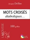 Jacques Drillon - Mots croisés diaboliques... - 100 grilles.