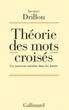 Jacques Drillon - Théorie des mots croisés - Un nouveau mystère dans les lettres.