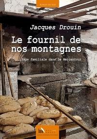Jacques Drouin - Le fournil de nos montagnes - Saga familiale dans le Mercantour.