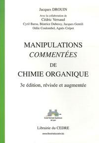 Jacques Drouin et Cédric Versaud - Manipulations commentées de chimie organique.