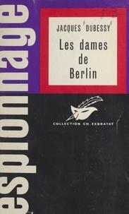 Jacques Dubessy et Charles Exbrayat - Les dames de Berlin.
