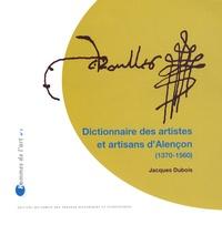 Jacques Dubois - Dictionnaire des artistes et artisans d'Alençon (1370-1560).