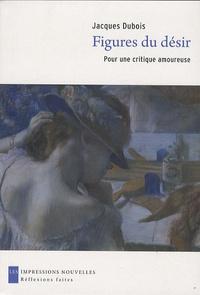 Jacques Dubois - Figures du désir - Pour une critique amoureuse.