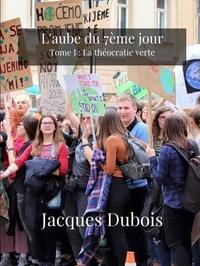 Jacques Dubois - L'aube du 7ème jour Tome 1 : La théocratie verte.