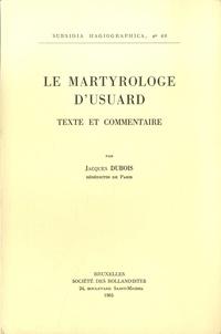 Jacques Dubois - Le martyrologe d'Usuard - Texte et commentaire.