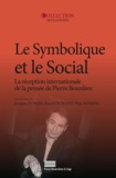 Jacques Dubois et Pascal Durand - Le symbolique et le social - La réception internationale de la pensée de Pierre Bourdieu.