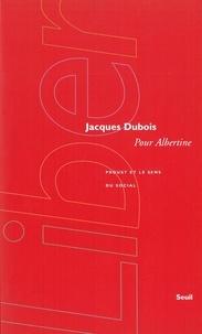 Jacques Dubois - Pour Albertine - Proust et le sens du social.