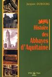 Jacques Dubourg - Histoire des Abbayes d'Aquitaine.