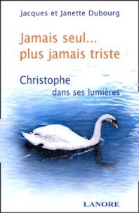 Jacques Dubourg et Janette Dubourg - Jamais seul... plus jamais triste.