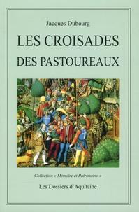 Jacques Dubourg - Les croisades des Pastoureaux (XIIIe et XIVe siècles).