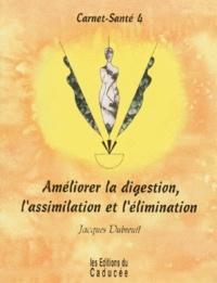Jacques Dubreuil - Carnet-santé - Tome 4, Améliorer la digestion, l'assimilation et l'élimination.