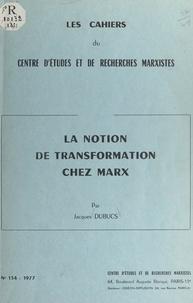 Jacques Dubucs - La notion de transformation chez Marx.