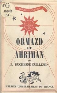 Jacques Duchesne-Guillemin et Paul-Louis Couchoud - Ormazd et Ahriman - L'aventure dualiste dans l'Antiquité.