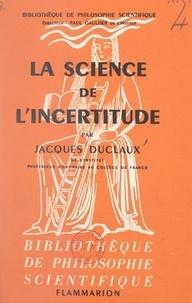 Jacques Duclaux et Paul Gaultier - La science de l'incertitude.