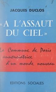 Jacques Duclos - À l'assaut du ciel : la Commune de Paris, annonciatrice d'un monde nouveau.