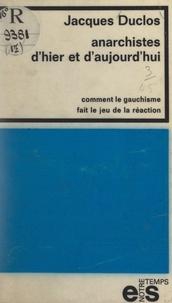 Jacques Duclos - Anarchistes d'hier et d'aujourd'hui - Comment le gauchisme fait le jeu de la réaction.