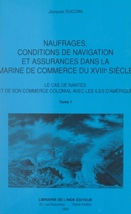 Jacques Ducoin - Naufrages, conditions de navigation et assurances dans la marine de commerce du XVIIIe siècle (1). Le cas de Nantes et de son commerce colonial avec les îles d'Amérique.