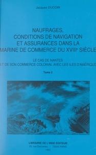 Jacques Ducoin - Naufrages, conditions de navigation et assurances dans la Marine de commerce du XVIIIe siècle (2) - Le cas de Nantes et de son commerce colonial avec les îles d'Amérique.