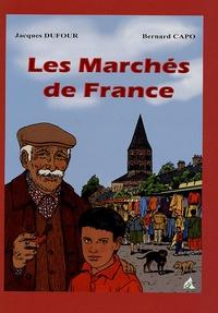 Jacques Dufour et Bernard Capo - Les Marchés de France - De Félix à Sébastien.