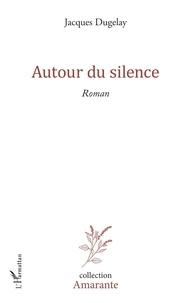 Jacques Dugelay - Autour du silence.