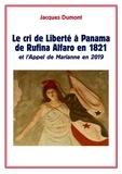 Jacques Dumont - Le cri de Liberté à Panama de Rufina Alfaro en 1821 - et l'Appel de Marianne en 2019.