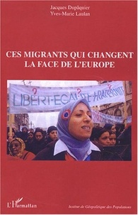 Jacques Dupâquier et Yves-Marie Laulan - Ces migrants qui changent la face de l'Europe - Actes du colloque ; Paris, les 10 et 11 octobre 2003.